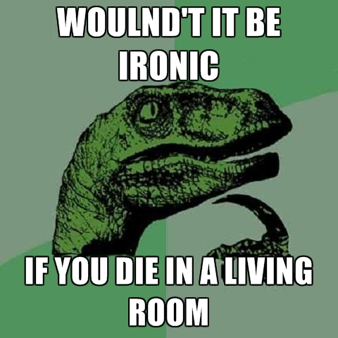 woulndt-it-be-ironic-to-die-in-a-living-room