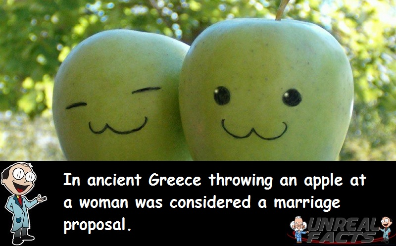 In ancient Greece throwing an apple at a woman was considered a marriage proposal.